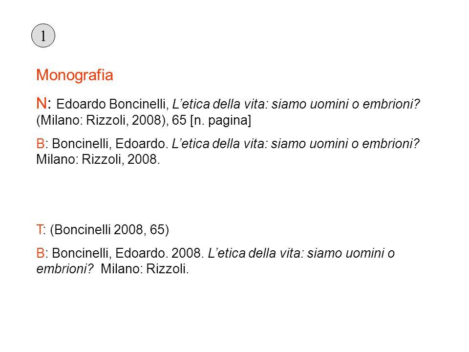 1 Monografia. N: Edoardo Boncinelli, L'etica della vita: siamo uomini o embrioni (Milano: Rizzoli, 2008), 65 [n. pagina]